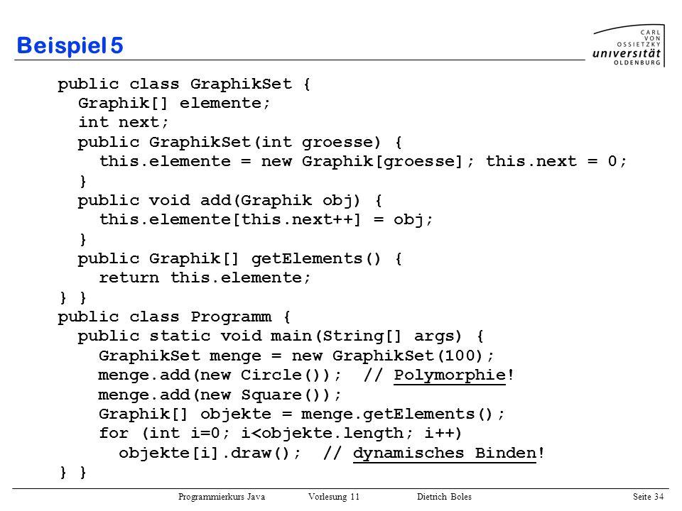 Beispiel 5 public class GraphikSet { Graphik[] elemente; int next;